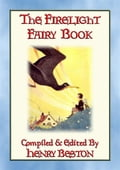 The FIRELIGHT FAIRY BOOK - 13 Fairy Tales from Fairy Goldenwand - HENRY BESTON, Illustrated by Maurice E. Day