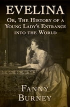 Evelina: Or, The History of a Young Lady's Entrance into the World by Fanny Burney