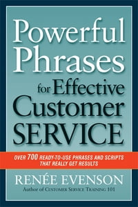 Powerful Phrases for Effective Customer Service: Over 700 Ready-to-Use Phrases and Scripts That…