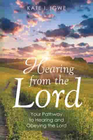 Hearing from the Lord: Your Pathway to Hearing and Obeying the Lord