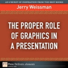 Book The Proper Role of Graphics in a Presentation by Jerry Weissman