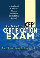 Your Guide to the CFP Certification Exam: A Supplement to Financial Planning Coursework and Self-Study Materials (2018 Edition) by Matthew Brandeburg