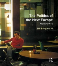 The Politics of the New Europe: Atlantic to Urals