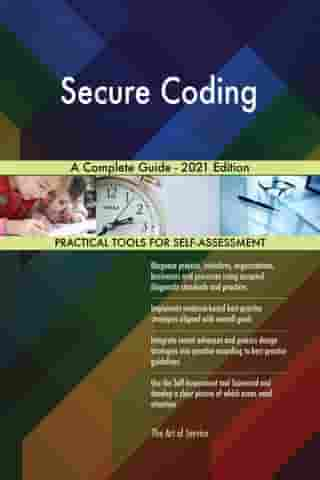 Secure Coding A Complete Guide - 2021 Edition by Gerardus Blokdyk