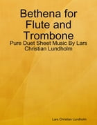Bethena for Flute and Trombone - Pure Duet Sheet Music By Lars Christian Lundholm by Lars Christian Lundholm