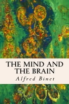 The Mind and the Brain by Alfred Binet