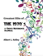 Greatest Hits of … the 1970's by Albert L. Kelley