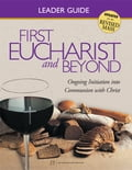 First Eucharist & Beyond Leader Guide b9b47876-5f8a-4fa6-82a3-e17118506d9c