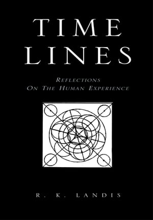 Time Lines: Reflections on the Human Experience by R. K. Landis