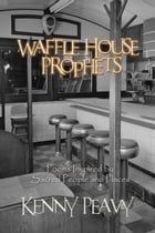 Waffle House Prophets, Poems Inspired by Sacred People and Places by Kenny Peavy