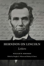 Herndon on Lincoln: Letters by William H. Herndon