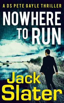 Book Nowhere to Run (DS Peter Gayle thriller series, Book 1) by Jack Slater
