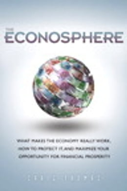 Book The Econosphere: What Makes the Economy Really Work, How to Protect It, and Maximize Your… by Craig Thomas