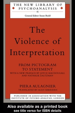 Book The Violence of Interpretation: From Pictogram to Statement by Aulagnier, Piera