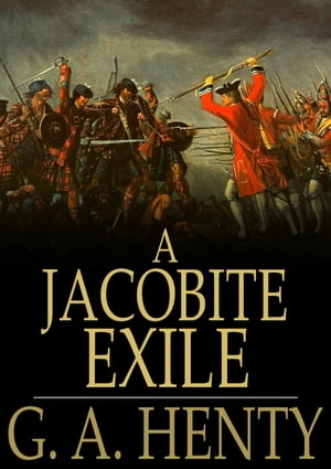 A Jacobite Exile: Being the Adventures of a Young Englishman in the Service of Charles the Twelfth of Sweden by G. A. Henty