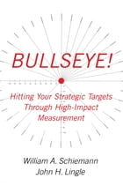 Bullseye!: Hitting Your Strategic Targets Through High-Impact