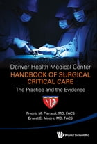 Denver Health Medical Center Handbook of Surgical Critical Care: The Practice and the Evidence by Fredric M Pieracci