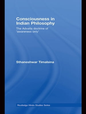 Consciousness in Indian Philosophy The Advaita Doctrine of ?Awareness Only?