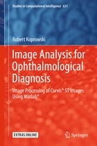 Image Analysis for Ophthalmological Diagnosis: Image Processing of Corvis® ST Images Using Matlab® by Robert Koprowski