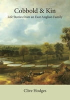 Cobbold and Kin: Life Stories from an East Anglian by Clive Hodges