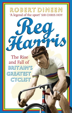 Reg Harris The rise and fall of Britain's greatest cyclist