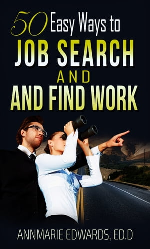 50 Easy Ways to Job Search and Find Work: Hot Job Hunting Tips that works by Annmarie Edwards