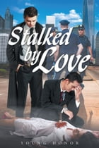 Stalked by LOVE by Young Honor
