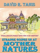 Strange Goings On At Mother Natures by David R. Tanis