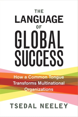 The Language of Global Success How a Common Tongue Transforms Multinational Organizations