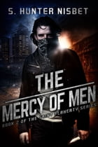 The Mercy of Men: Book 2 of the Saint Flaherty series by S. Hunter Nisbet