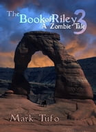 The Book Of Riley ~ A Zombie Tale Pt. 3 by Mark Tufo
