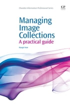 Managing Image Collections: A Practical Guide by Margot Note