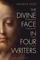 The Divine Face in Four Writers: Shakespeare, Dostoyevsky, Hesse, and C. S. Lewis