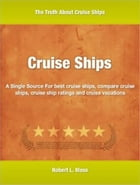 Cruise Ships: A Single Source For best cruise ships, compare cruise ships, cruise ship ratings and cruise vacation by Robert Moss