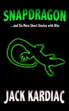 Snapdragon: And Six More Short Stories with Bite by Jack Kardiac