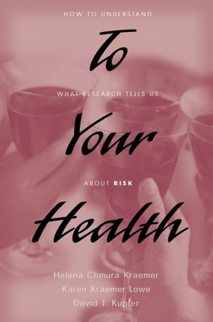 To Your Health How to Understand What Research Tells Us about Risk