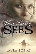 What Lainey Sees by Laura Tobias