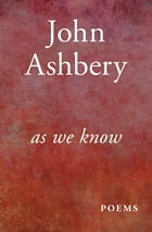As We Know: Poems by John Ashbery