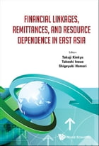 Financial Linkages, Remittances, and Resource Dependence in East Asia by Takuji Kinkyo