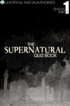 The Supernatural Quiz Book - Season 1 Part Two by Wayne Wheelwright