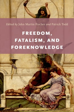 Book Freedom, Fatalism, and Foreknowledge by John Martin Fischer