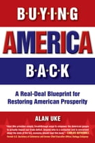 Buying America Back: A Real Deal Blueprint for Restoring American Prosperity by Alan Uke