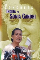 The Congress: Indira To Sonia Gandhi by Vijay Sanghavi