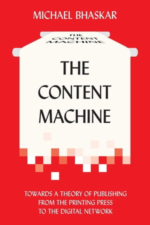The Content Machine Towards a Theory of Publishing from the Printing Press to the Digital Network