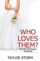 Who Loves Them?: The Pre-Arranged Wedding by Taylor Storm