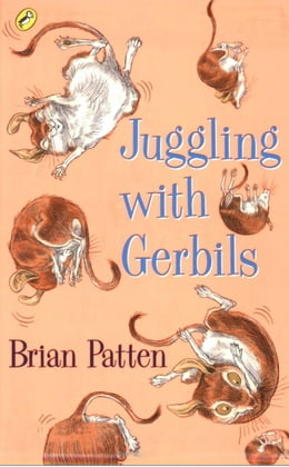 Book Juggling with Gerbils by Brian Patten