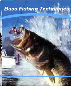 Bass Fishing Techniques An Irresistible Look Into The World of Puerto Vallarta Fishing,  Bass Fishing Lures,  Bass Fishing Fundamentals,  Bass Fishing To