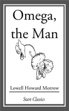 Omega, the Man by Lowell Howard Morrow