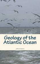 Geology of the Atlantic Ocean by John W. Dawson