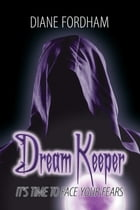 Dream Keeper: It's Time to Face Your Fears by Diane Fordham